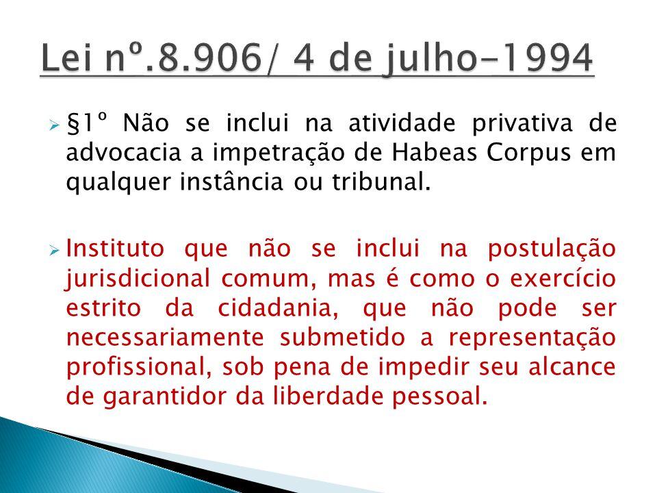 §1º Não se inclui na atividade privativa de advocacia a impetração de Habeas Corpus em qualquer instância ou tribunal. Instituto que não se inclui na