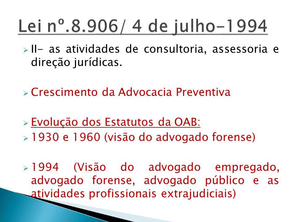 II- as atividades de consultoria, assessoria e direção jurídicas. Crescimento da Advocacia Preventiva Evolução dos Estatutos da OAB: 1930 e 1960 (visã