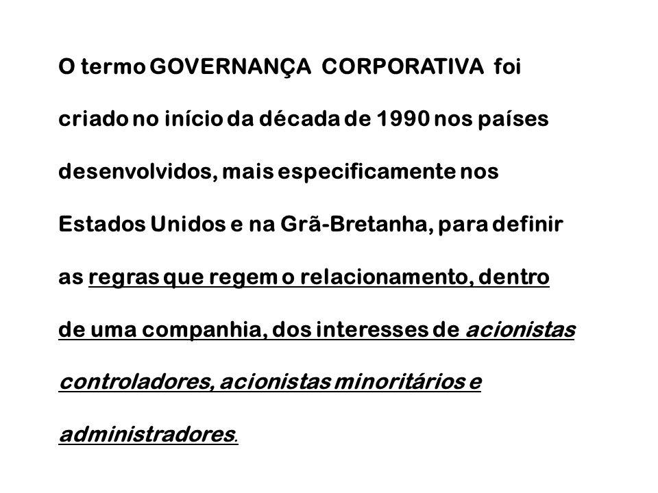 O termo GOVERNANÇA CORPORATIVA foi criado no início da década de 1990 nos países desenvolvidos, mais especificamente nos Estados Unidos e na Grã-Breta