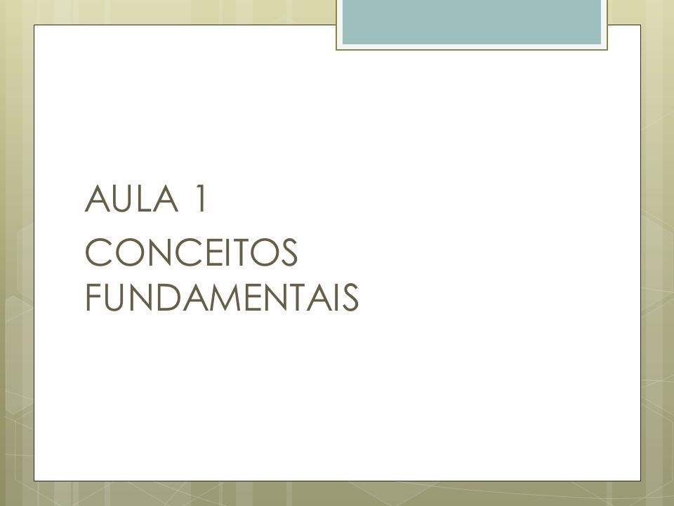 AULA 1 CONCEITOS FUNDAMENTAIS