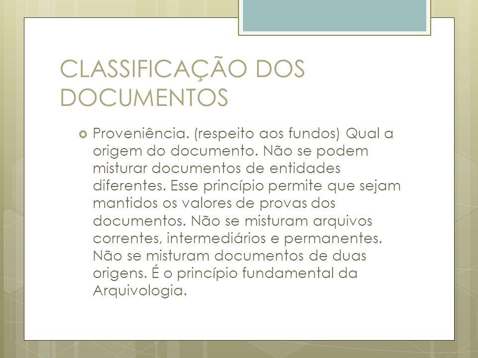 CLASSIFICAÇÃO DOS DOCUMENTOS Proveniência. (respeito aos fundos) Qual a origem do documento. Não se podem misturar documentos de entidades diferentes.