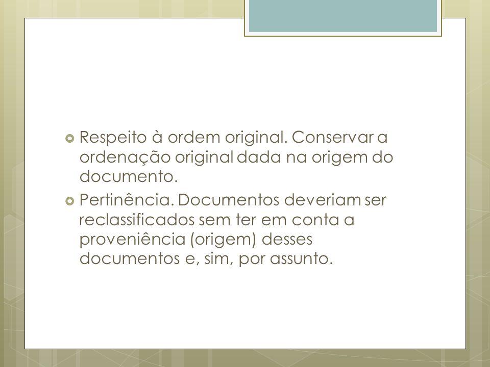 Respeito à ordem original. Conservar a ordenação original dada na origem do documento. Pertinência. Documentos deveriam ser reclassificados sem ter em