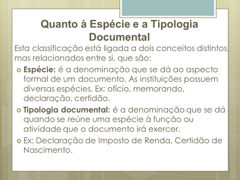 Quanto à Espécie e a Tipologia Documental Esta classificação está ligada a dois conceitos distintos, mas relacionados entre si, que são: Espécie: é a