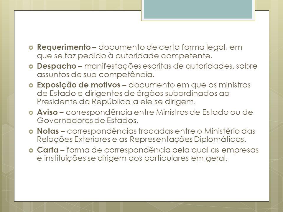 Requerimento – documento de certa forma legal, em que se faz pedido à autoridade competente. Despacho – manifestações escritas de autoridades, sobre a