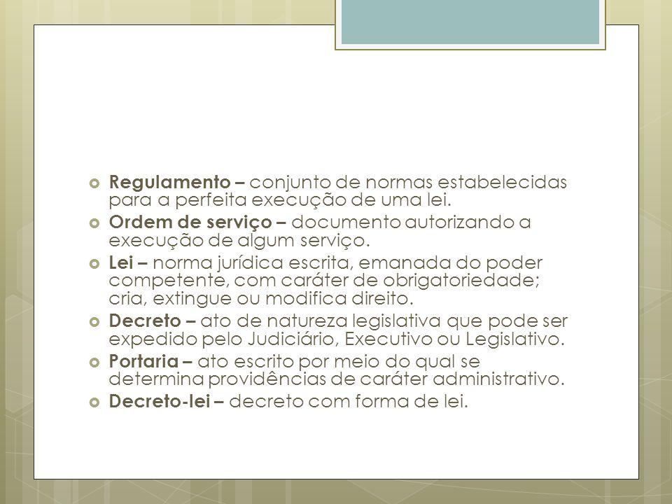 Regulamento – conjunto de normas estabelecidas para a perfeita execução de uma lei. Ordem de serviço – documento autorizando a execução de algum servi