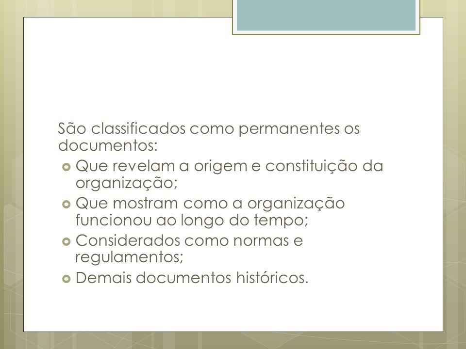 São classificados como permanentes os documentos: Que revelam a origem e constituição da organização; Que mostram como a organização funcionou ao long