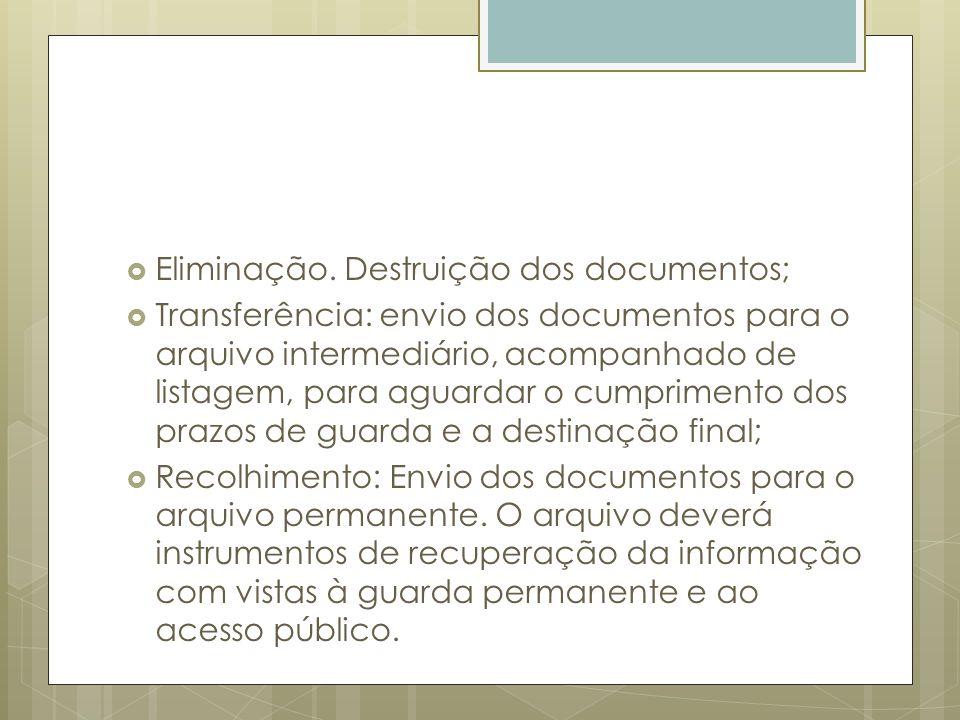 Eliminação. Destruição dos documentos; Transferência: envio dos documentos para o arquivo intermediário, acompanhado de listagem, para aguardar o cump