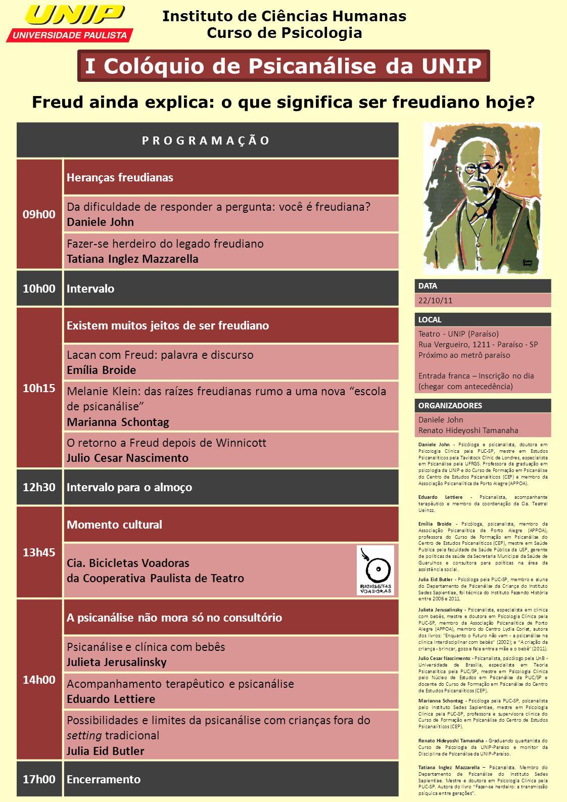 Freud ainda explica: o que significa ser freudiano hoje? Instituto de Ciências Humanas Curso de Psicologia I Colóquio de Psicanálise da UNIP PROGRAMAÇ