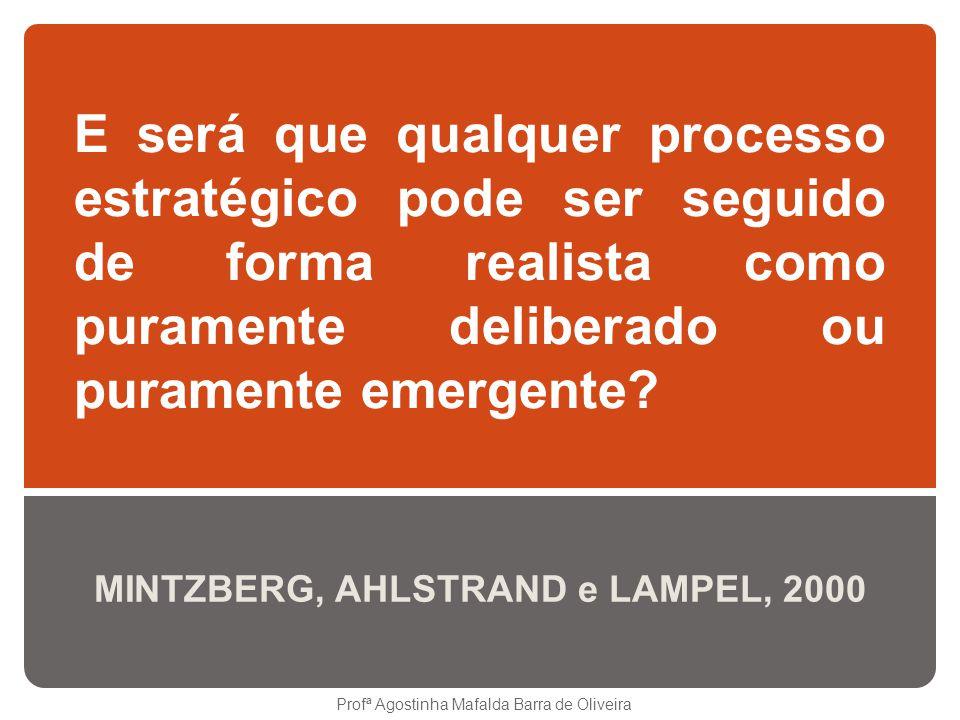 E será que qualquer processo estratégico pode ser seguido de forma realista como puramente deliberado ou puramente emergente? Profª Agostinha Mafalda