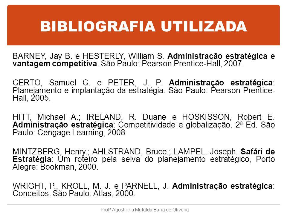 BIBLIOGRAFIA UTILIZADA BARNEY, Jay B. e HESTERLY, William S. Administração estratégica e vantagem competitiva. São Paulo: Pearson Prentice-Hall, 2007.