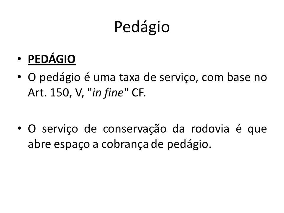 Pedágio PEDÁGIO O pedágio é uma taxa de serviço, com base no Art. 150, V,
