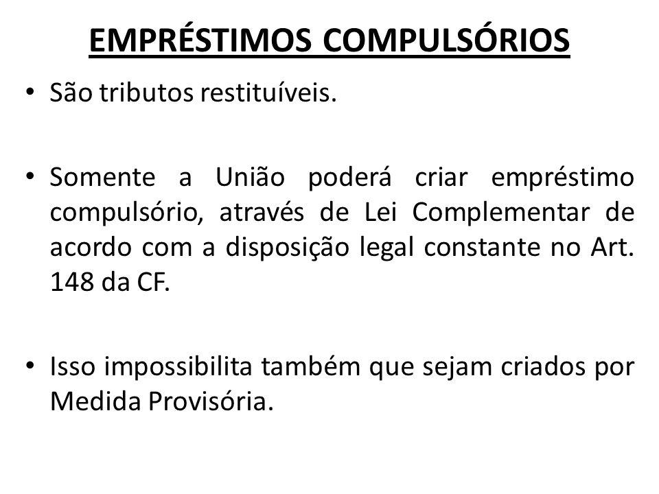 EMPRÉSTIMOS COMPULSÓRIOS São tributos restituíveis.