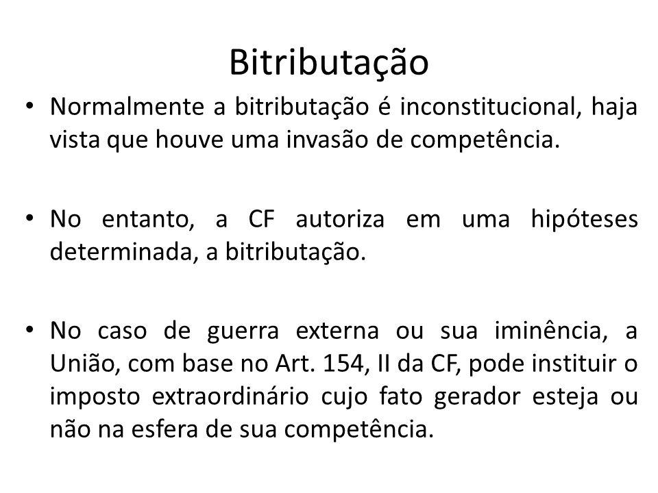 Bitributação Normalmente a bitributação é inconstitucional, haja vista que houve uma invasão de competência. No entanto, a CF autoriza em uma hipótese