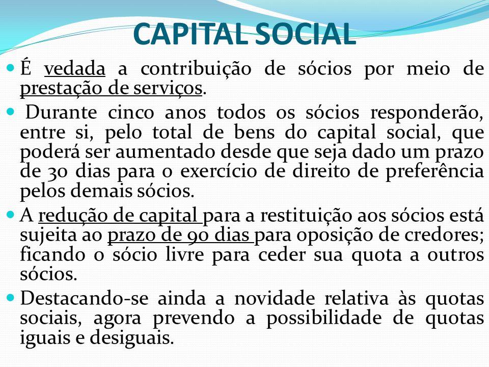 CAPITAL SOCIAL É vedada a contribuição de sócios por meio de prestação de serviços. Durante cinco anos todos os sócios responderão, entre si, pelo tot