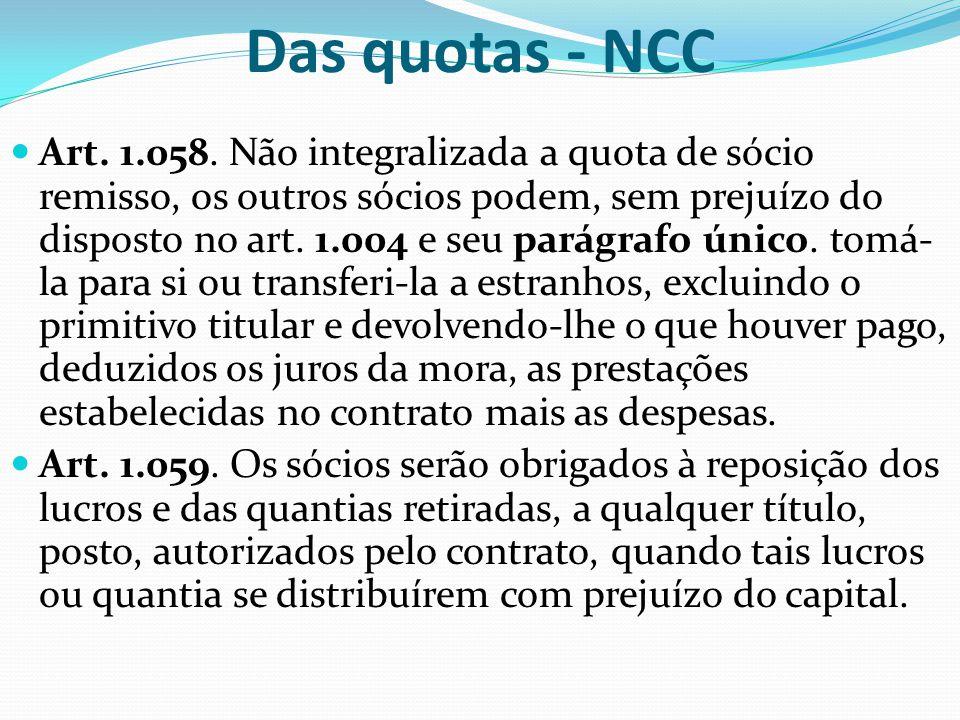 Das quotas - NCC Art. 1.058. Não integralizada a quota de sócio remisso, os outros sócios podem, sem prejuízo do disposto no art. 1.004 e seu parágraf