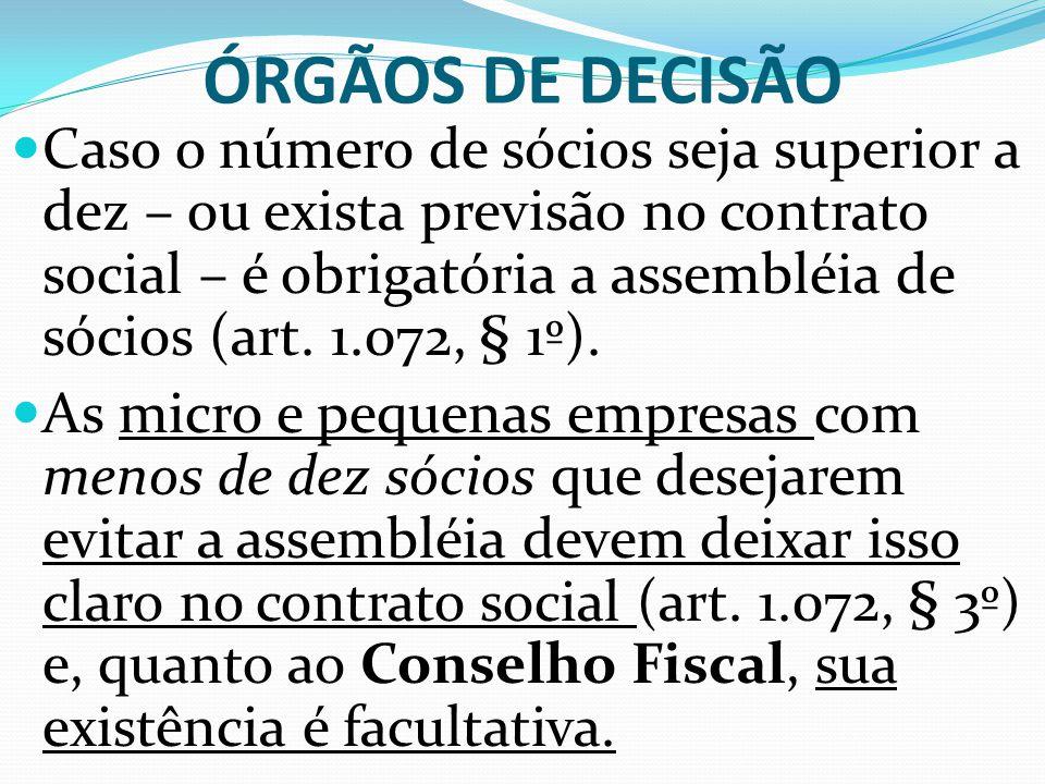ÓRGÃOS DE DECISÃO Caso o número de sócios seja superior a dez – ou exista previsão no contrato social – é obrigatória a assembléia de sócios (art. 1.0