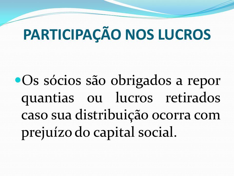 PARTICIPAÇÃO NOS LUCROS Os sócios são obrigados a repor quantias ou lucros retirados caso sua distribuição ocorra com prejuízo do capital social.