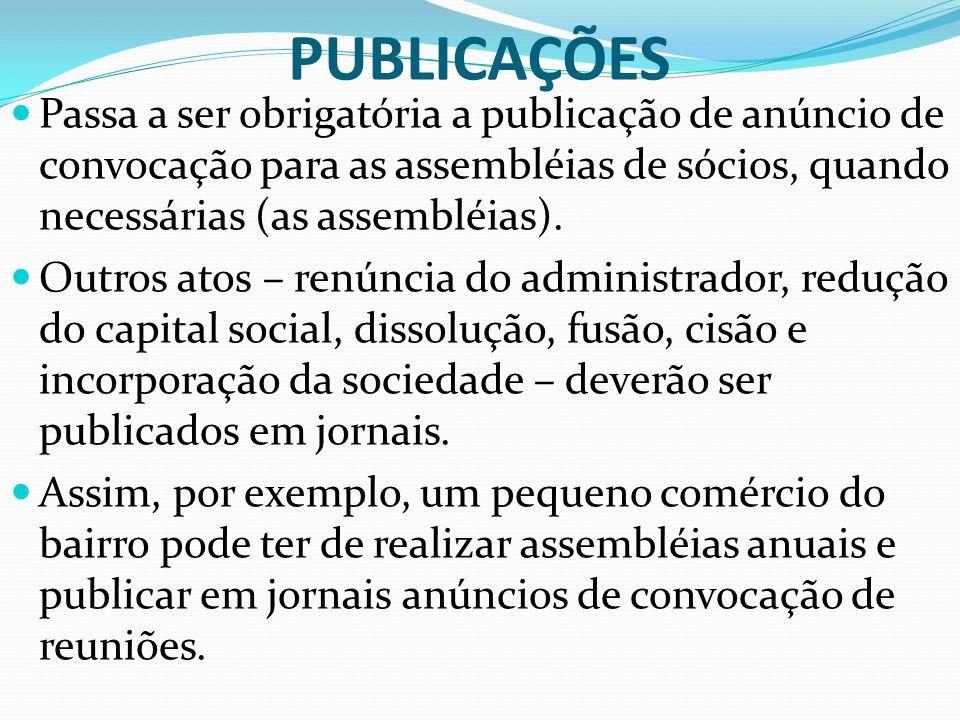 PUBLICAÇÕES Passa a ser obrigatória a publicação de anúncio de convocação para as assembléias de sócios, quando necessárias (as assembléias). Outros a