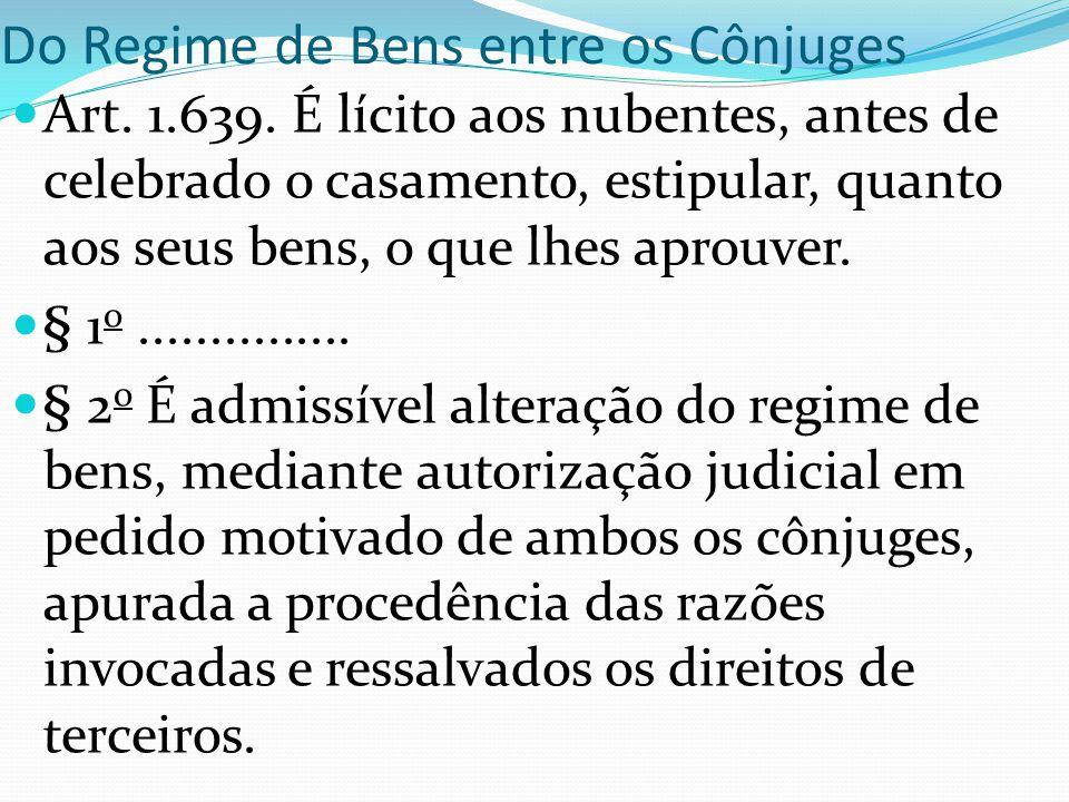 Do Regime de Bens entre os Cônjuges Art. 1.639. É lícito aos nubentes, antes de celebrado o casamento, estipular, quanto aos seus bens, o que lhes apr