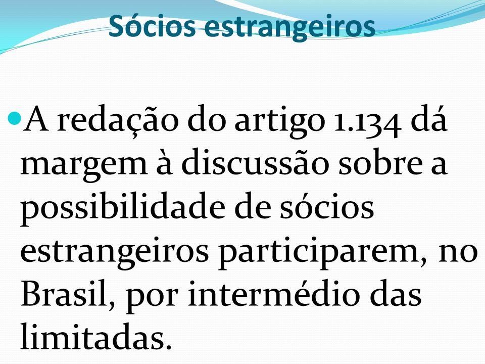 Sócios estrangeiros A redação do artigo 1.134 dá margem à discussão sobre a possibilidade de sócios estrangeiros participarem, no Brasil, por interméd