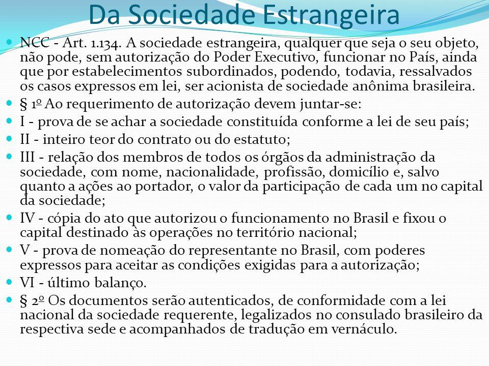 Da Sociedade Estrangeira NCC - Art. 1.134. A sociedade estrangeira, qualquer que seja o seu objeto, não pode, sem autorização do Poder Executivo, func