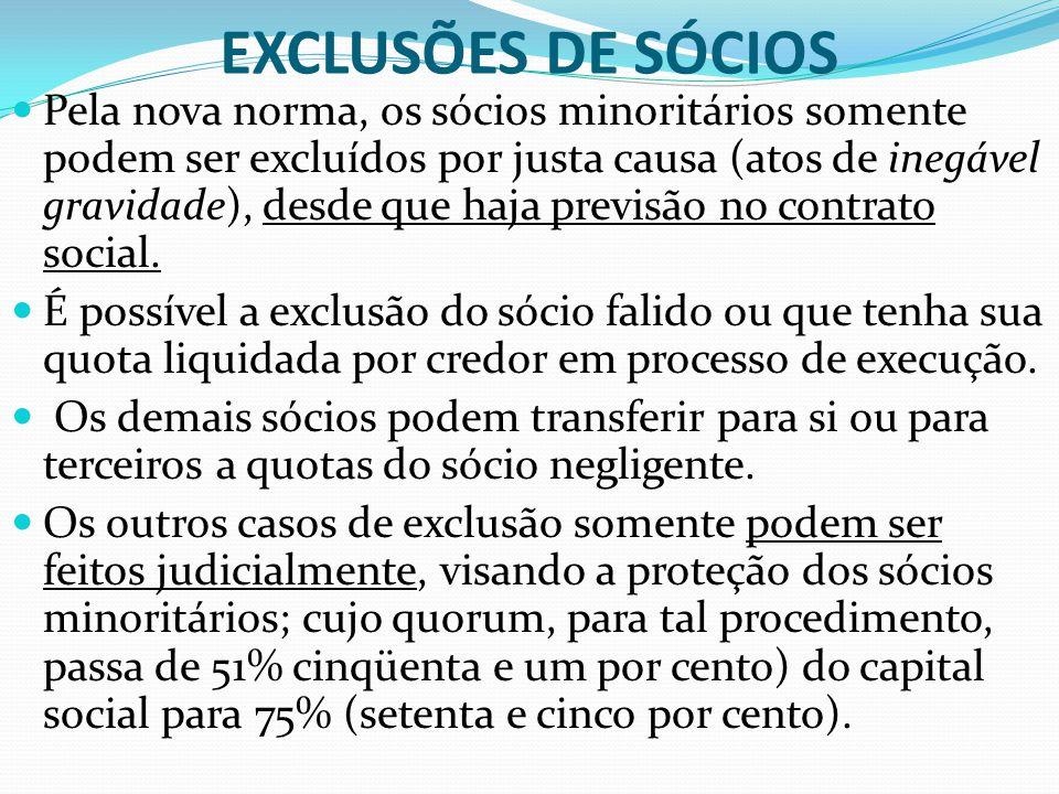 EXCLUSÕES DE SÓCIOS Pela nova norma, os sócios minoritários somente podem ser excluídos por justa causa (atos de inegável gravidade), desde que haja p