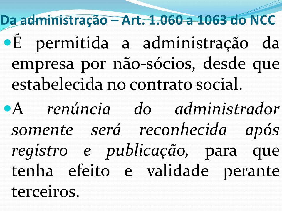 Da administração – Art. 1.060 a 1063 do NCC É permitida a administração da empresa por não-sócios, desde que estabelecida no contrato social. A renúnc