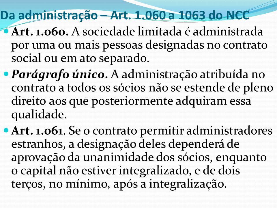 Da administração – Art. 1.060 a 1063 do NCC Art. 1.060. A sociedade limitada é administrada por uma ou mais pessoas designadas no contrato social ou e