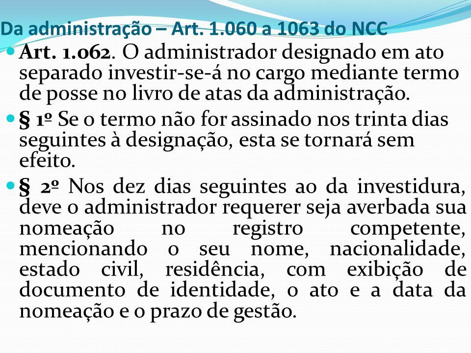 Da administração – Art. 1.060 a 1063 do NCC Art. 1.062. O administrador designado em ato separado investir-se-á no cargo mediante termo de posse no li
