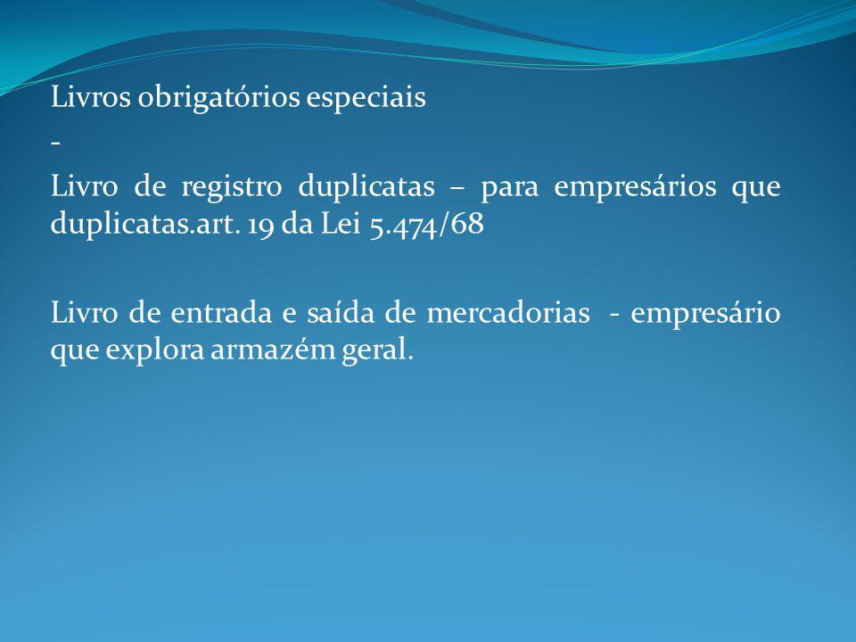 Livros obrigatórios especiais - Livro de registro duplicatas – para empresários que duplicatas.art. 19 da Lei 5.474/68 Livro de entrada e saída de mer