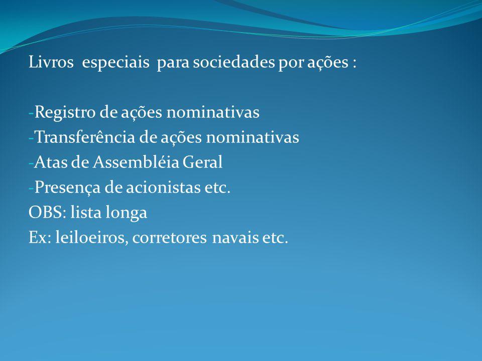 Livros especiais para sociedades por ações : - Registro de ações nominativas - Transferência de ações nominativas - Atas de Assembléia Geral - Presenç