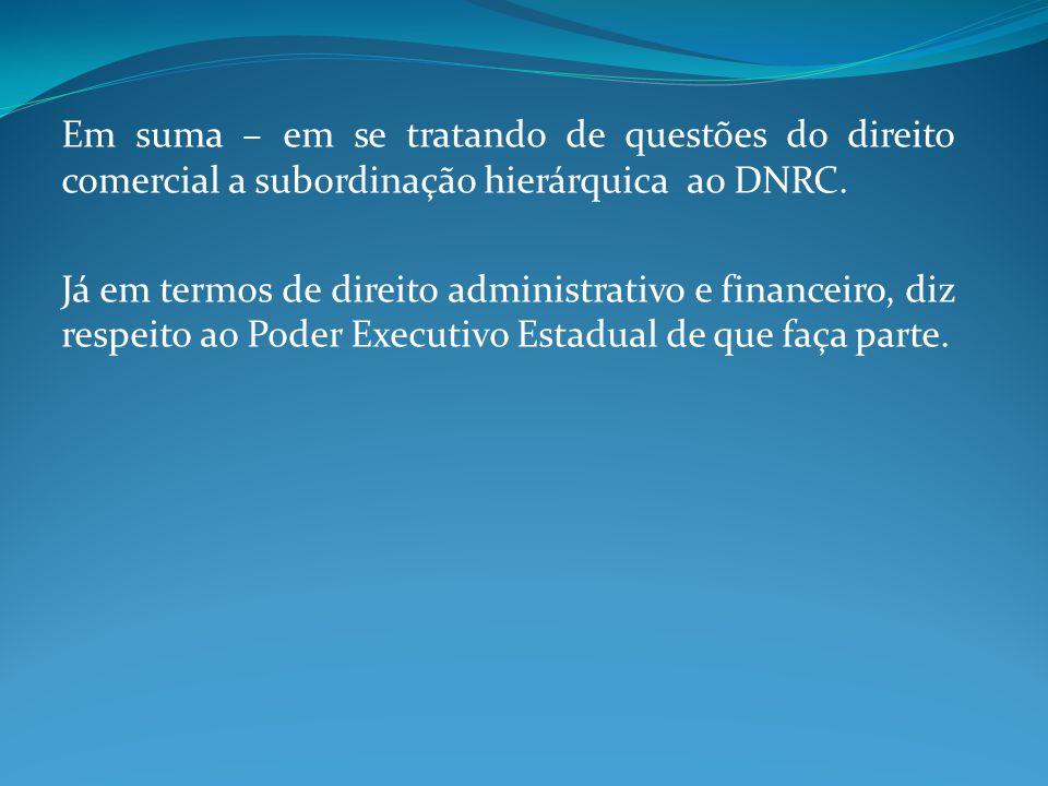 Em suma – em se tratando de questões do direito comercial a subordinação hierárquica ao DNRC. Já em termos de direito administrativo e financeiro, diz