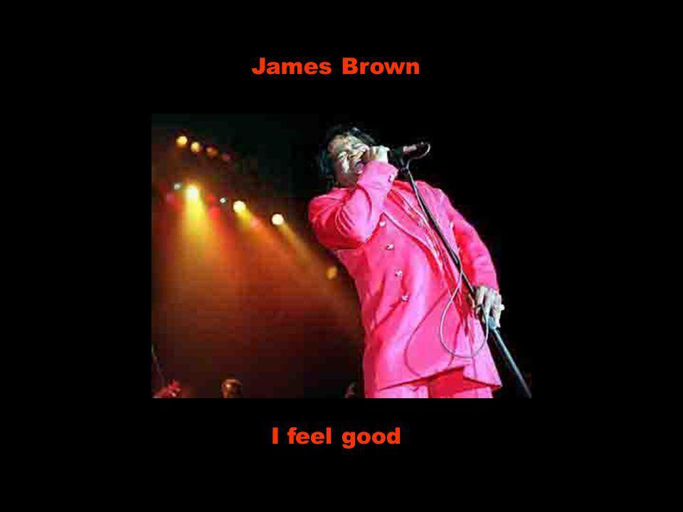 James Brown I feel good
