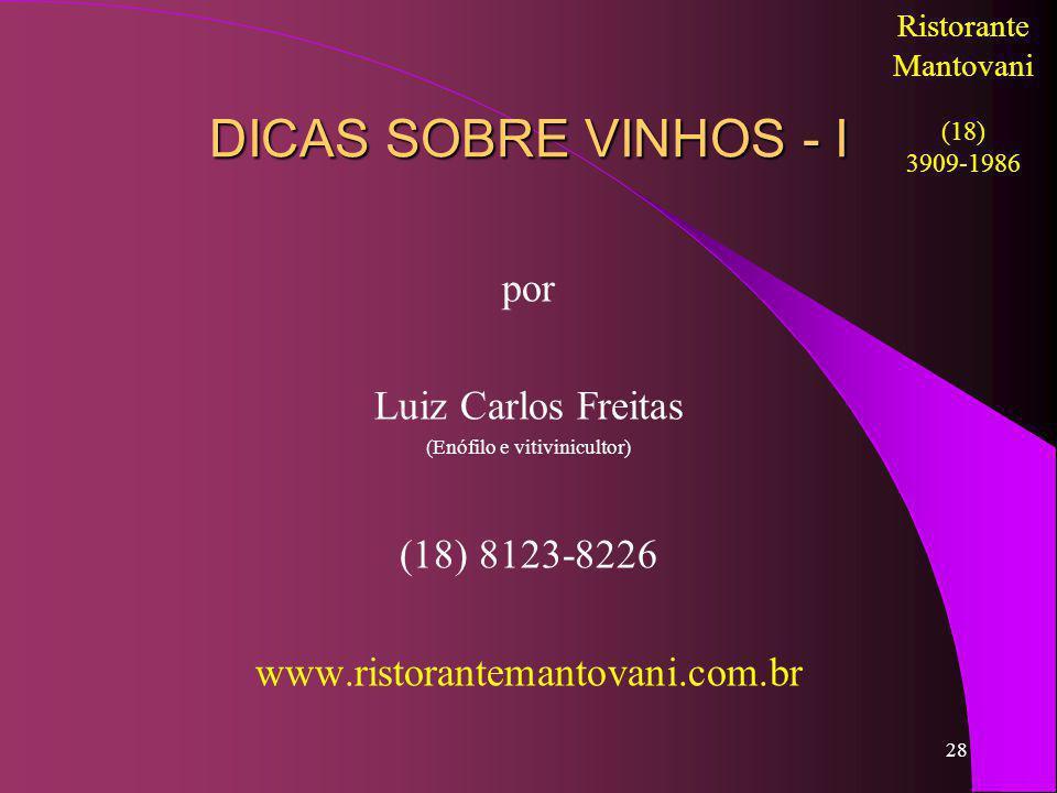28 DICAS SOBRE VINHOS - I por Luiz Carlos Freitas (Enófilo e vitivinicultor) (18) 8123-8226 www.ristorantemantovani.com.br Ristorante Mantovani (18) 3909-1986