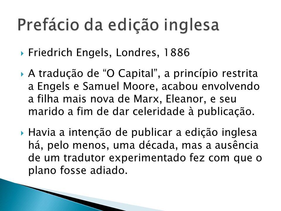 Friedrich Engels, Londres, 1886 A tradução de O Capital, a princípio restrita a Engels e Samuel Moore, acabou envolvendo a filha mais nova de Marx, Eleanor, e seu marido a fim de dar celeridade à publicação.