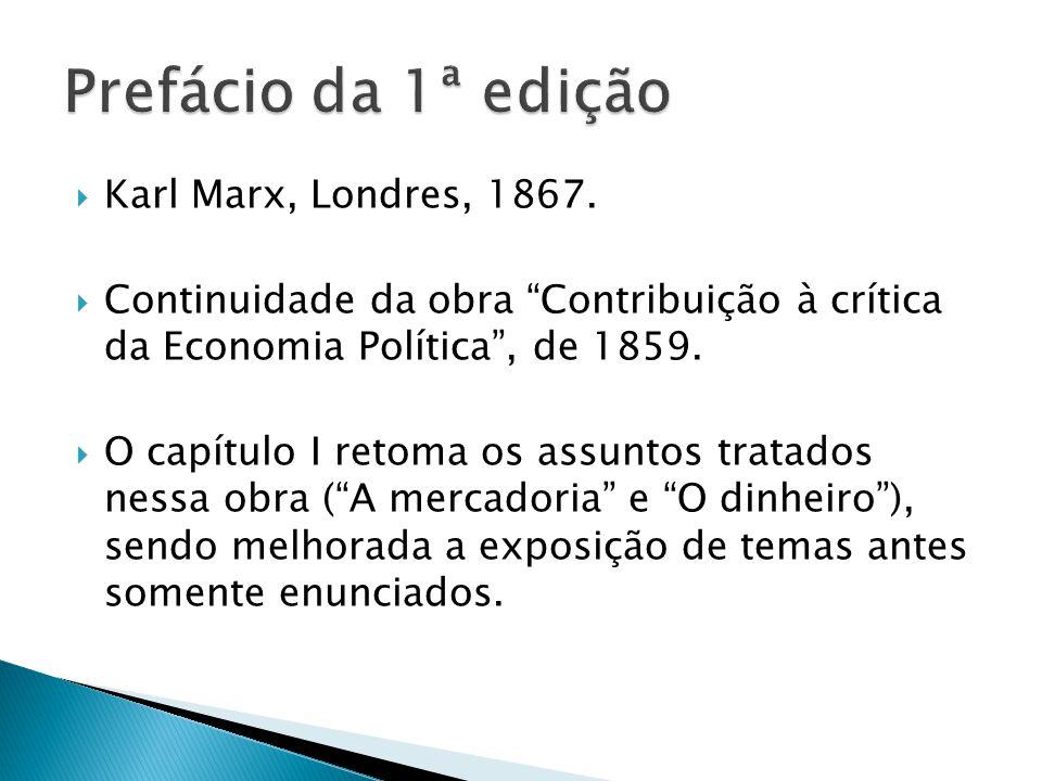 Karl Marx, Londres, 1867. Continuidade da obra Contribuição à crítica da Economia Política, de 1859. O capítulo I retoma os assuntos tratados nessa ob