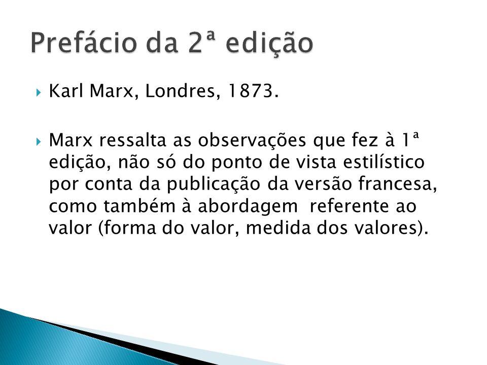 Karl Marx, Londres, 1873. Marx ressalta as observações que fez à 1ª edição, não só do ponto de vista estilístico por conta da publicação da versão fra