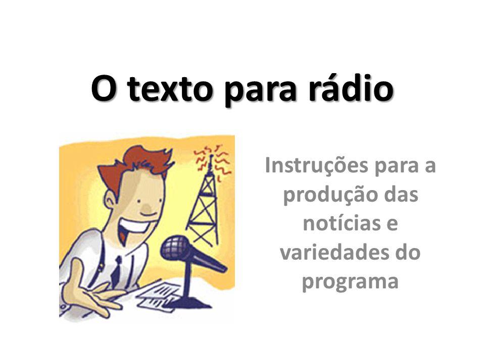 O texto para rádio Instruções para a produção das notícias e variedades do programa
