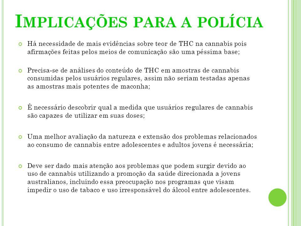 I MPLICAÇÕES PARA A POLÍCIA Há necessidade de mais evidências sobre teor de THC na cannabis pois afirmações feitas pelos meios de comunicação são uma