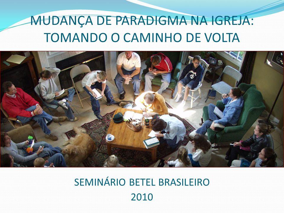 MUDANÇA DE PARADIGMA NA IGREJA: TOMANDO O CAMINHO DE VOLTA SEMINÁRIO BETEL BRASILEIRO 2010