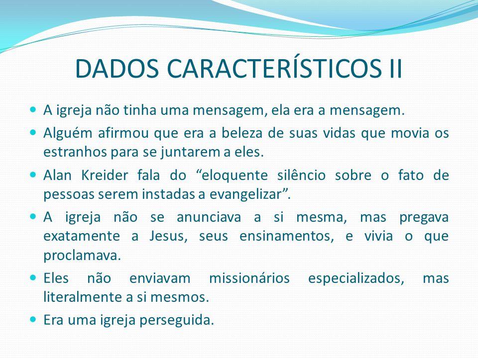 DADOS CARACTERÍSTICOS II A igreja não tinha uma mensagem, ela era a mensagem.