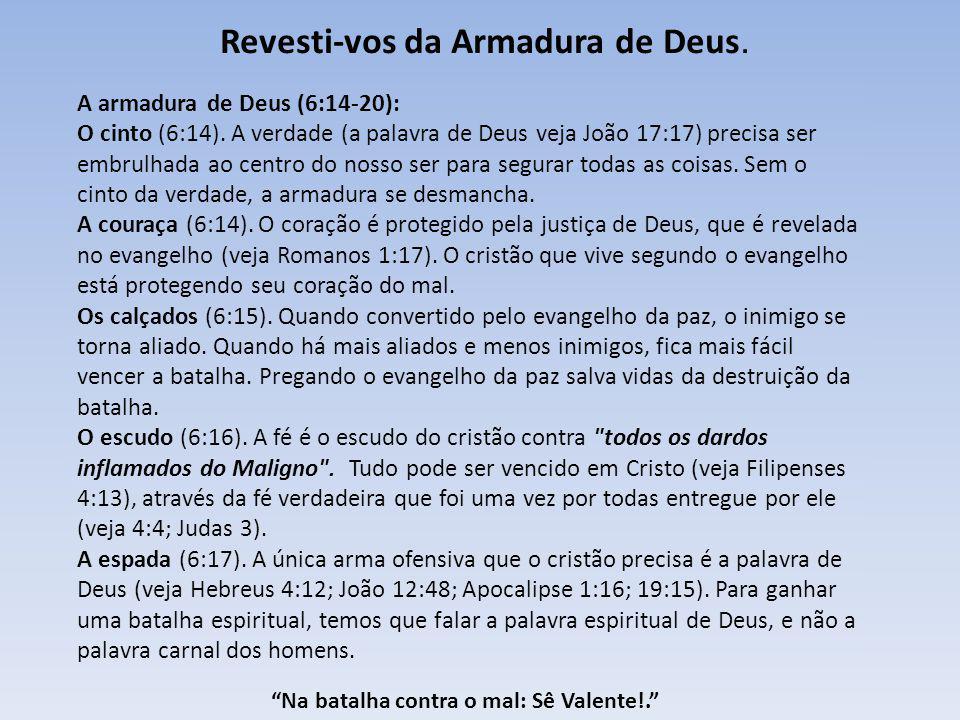 Revesti-vos da Armadura de Deus. Na batalha contra o mal: Sê Valente!. A armadura de Deus (6:14-20): O cinto (6:14). A verdade (a palavra de Deus veja