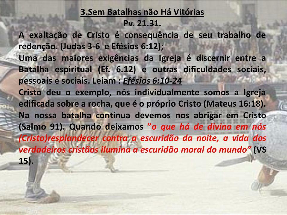 3.Sem Batalhas não Há Vitórias Pv. 21.31. A exaltação de Cristo é consequência de seu trabalho de redenção. (Judas 3-6 e Efésios 6:12); Uma das maiore