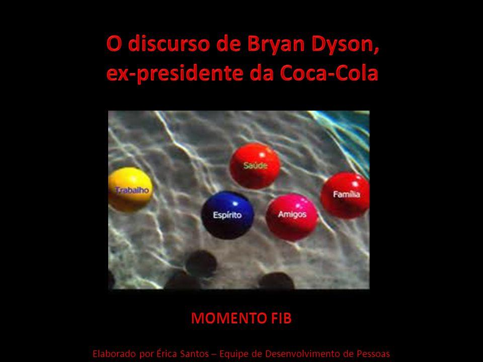 Ele disse em seu discurso na hora de deixar o cargo de presidente da gigantesca Coca-Cola: Imagine a vida como um jogo, no qual você faz malabarismo com cinco bolas que são lançadas no ar.