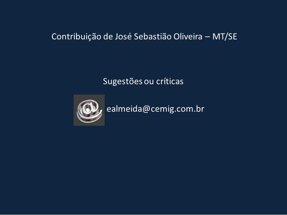 Contribuição de José Sebastião Oliveira – MT/SE Sugestões ou críticas ealmeida@cemig.com.br