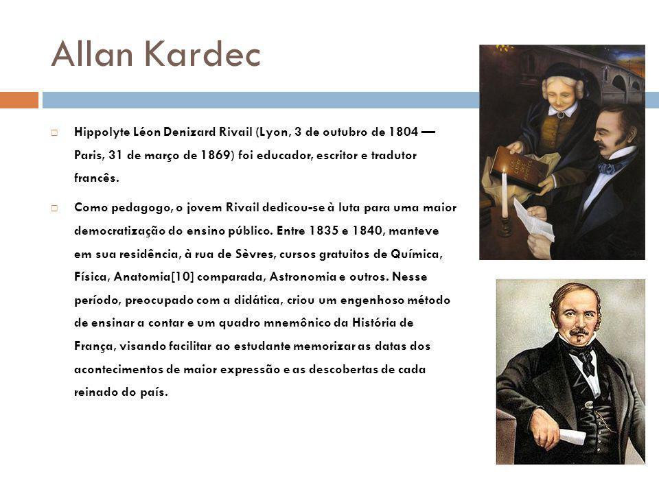 Allan Kardec Hippolyte Léon Denizard Rivail (Lyon, 3 de outubro de 1804 Paris, 31 de março de 1869) foi educador, escritor e tradutor francês.