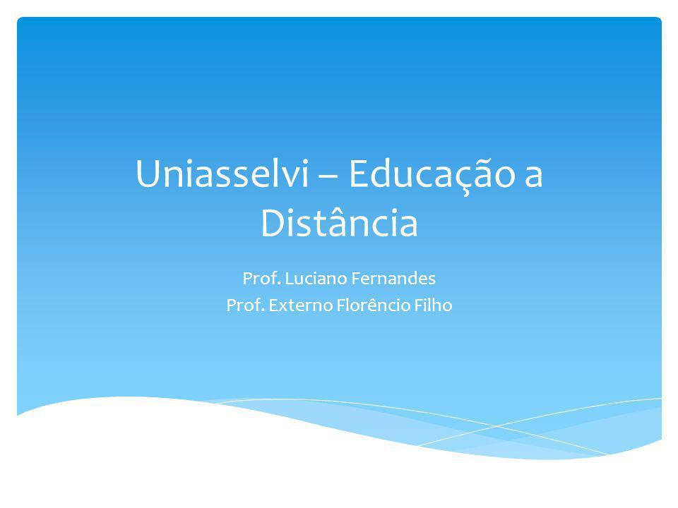Uniasselvi – Educação a Distância Prof. Luciano Fernandes Prof. Externo Florêncio Filho