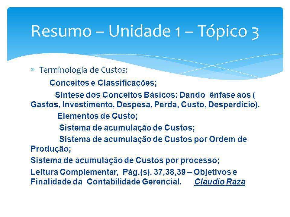 Terminologia de Custos: Conceitos e Classificações; Síntese dos Conceitos Básicos: Dando ênfase aos ( Gastos, Investimento, Despesa, Perda, Custo, Des