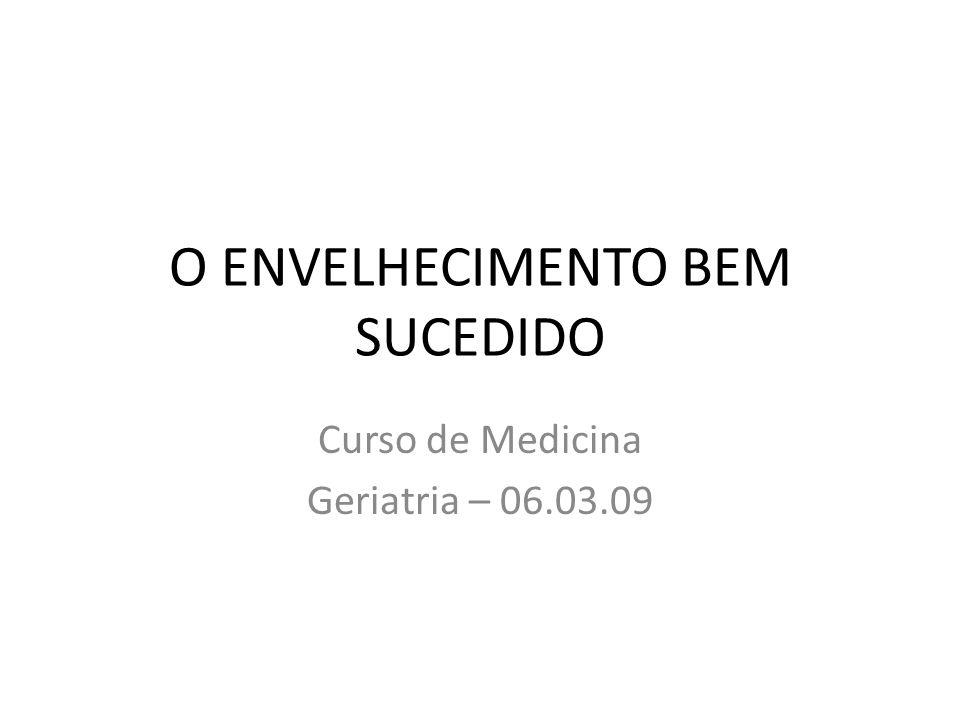 O ENVELHECIMENTO BEM SUCEDIDO Curso de Medicina Geriatria – 06.03.09