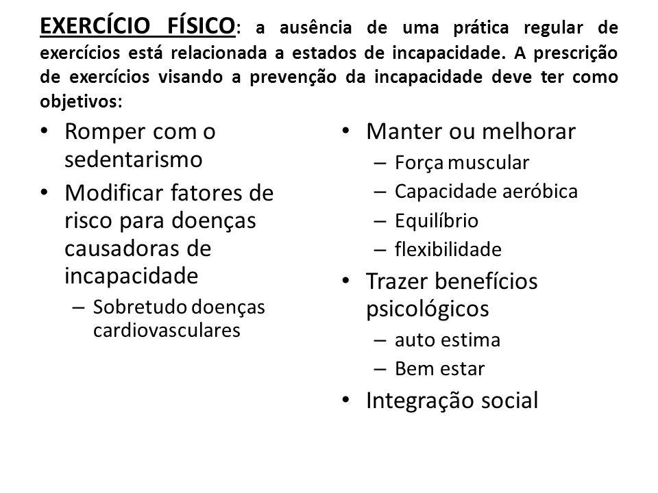 EXERCÍCIO FÍSICO : a ausência de uma prática regular de exercícios está relacionada a estados de incapacidade. A prescrição de exercícios visando a pr